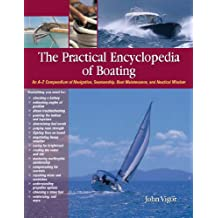 The Practical Encyclopedia of Boating: An A-Z Compendium of Navigation, Seamanship, Boat Maintenance, and Nautical Wisdom