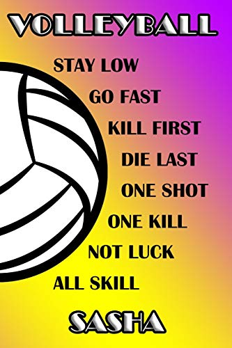 Volleyball Stay Low Go Fast Kill First Die Last One Shot One Kill Not Luck All Skill Sasha: College Ruled   Composition Book   Purple and Yellow School Colors Sasha Spike
