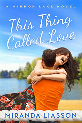 This Thing Called Love (Mirror Lake Book 1) by Miranda Liasson