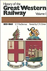 History of the Great Western Railway Volume One 1833-1863