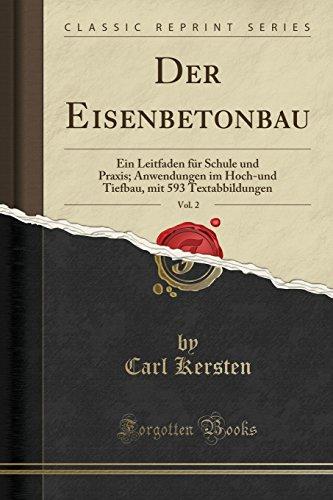 Der Eisenbetonbau, Vol. 2: Ein Leitfaden für Schule und Praxis; Anwendungen im Hoch-und Tiefbau, mit 593 Textabbildungen (Classic Reprint)