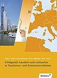 Erfolgreich handeln und verkaufen in Tourismus- und Reiseunternehmen: Schülerband (Tourismus und Reisen, Band 1) - Stephan Bäcker