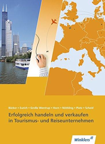 Erfolgreich handeln und verkaufen in Tourismus- und Reiseunternehmen: Schülerband (Tourismus und Reisen, Band 1)