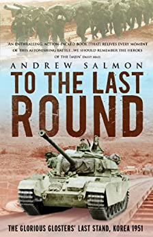 To The Last Round: The Epic British Stand on the Imjin River, Korea 1951 by [Salmon, Andrew]
