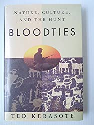 Bloodties: Nature, Culture, and the Hunt by Ted Kerasote (1993-07-27)