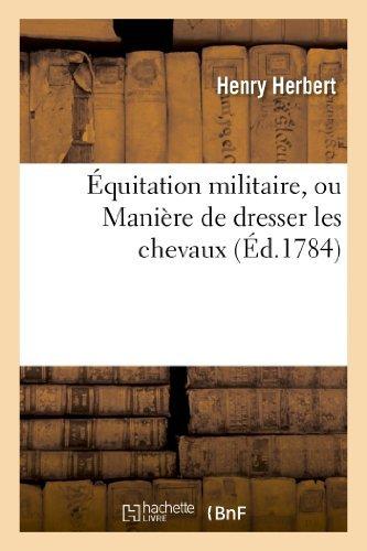 Equitation Militaire, Ou Maniere de Dresser Les Chevaux Et D Apprendre Aux Cavaliers a Les Monter (Sciences Sociales) by Herbert-H (2013-04-28)