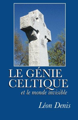 Le génie celtique et le monde invisible par Léon Denis