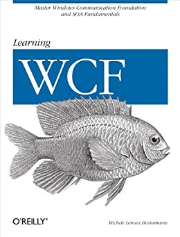 Learning WCF: A Hands-on Guide von [Bustamante, Michele Leroux]