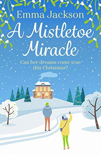 A Mistletoe Miracle: The perfect feel-good Christmas romcom for 2019 (English Edition)