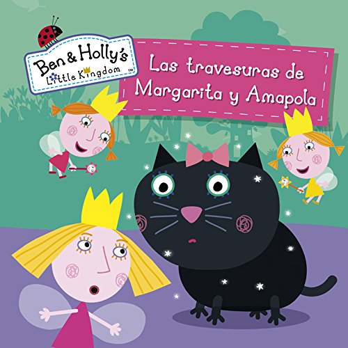 Las travesuras de Margarita y Amapola (El pequeño reino de Ben y Holly. Primeras lecturas)