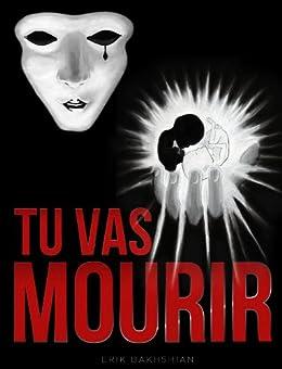 TU VAS MOURIR par [BAKHSHIAN, Erik]