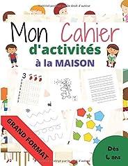 Mon cahier d'activités à la maison Grand format: Apprendre et progresser en s'amusant à la maison  à partir de 4 ans / les c