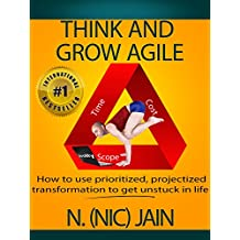 Think and Grow Agile: How to use enlightened project management & transformation to get unstuck in life (English Edition)