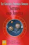 Saturn und Jupiter: Neue Aspekte astrologischer Praxis - Liz Greene