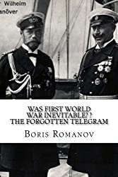 Was First World War Inevitable? ? The Forgotten Telegram: On the 100th anniversary of WWI. Little-known facts and mysteries of the eve of WWI