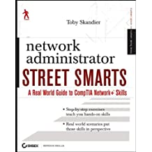 Network Administrator Street Smarts: A Real World Guide to CompTIA Network+ Skills