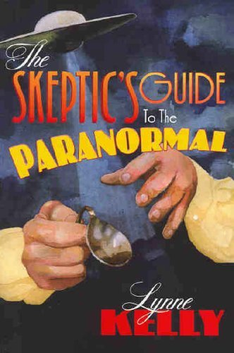 The Skeptic's Guide to the Paranormal by Lynne Kelly (2004-01-06)