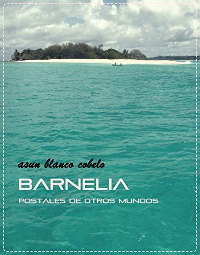 BARNELIA: Postales de otros mundos por Asun Blanco Cobelo