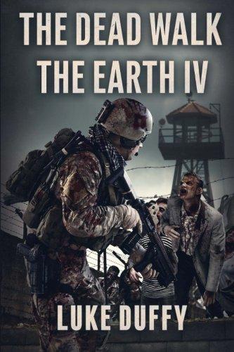 The Dead Walk The Earth: Part IV: Volume 4