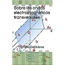 Sobre las ondas electromagnéticas transversales: @TallerDeELibros