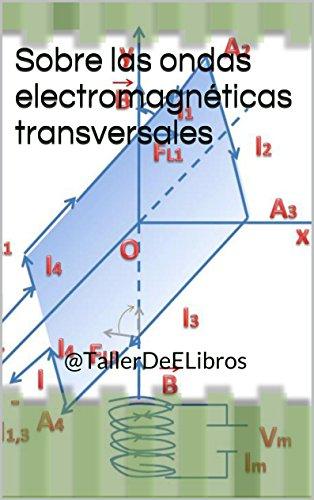 Sobre las ondas electromagnéticas transversales: @TallerDeELibros (Spanish Edition)
