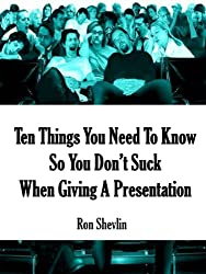 Ten Things You Need To Know So You Don't Suck When Giving A Presentation (English Edition)
