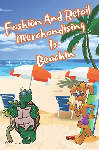 Fashion And Retail Merchandising Is Beachin': Beach Sand And Sun Themed Composition Notebook Journal for Students , Teachers , Home School and More. 120 pages 6' x 9' College Ruled White Paper