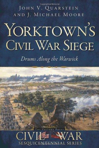 Yorktown's Civil War Siege: Drums Along the Warwick (Civil War Sesquicentennial) - 500 Va Line