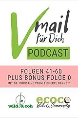 Vmail Für Dich Podcast - Serie 3: Folgen 41-60 plus Folge 0 von wild&roh + ecoco: Vegan Leben - Wildkräuter - Reisen - Gesunde Ernährung - Nachhaltigkeit - Essbare Wildpflanzen - Rohkost - Sprossen Kindle Ausgabe