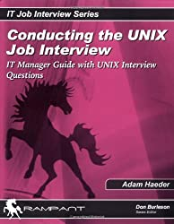 Conducting the Unix Job Interview: It Manager Guide with Unix Interview Questions (IT Job Interview)