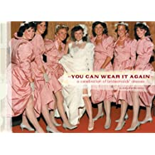 You Can Wear It Again: A Celebration of Bridesmaids' Dresses