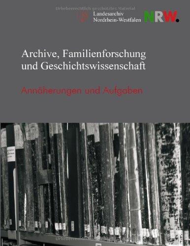 Archive, Familienforschung und Geschichtswissenschaft: Annäherungen und Aufgaben (Veröffentlichungen des Landesarchivs Nordrhein-Westfalen)