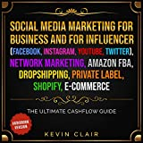 Social Media Marketing for Business and Influencer (Facebook, Instagram, Youtube, Twitter), Network Marketing, Amazon FBA, Dropshipping, Private Label Shopify E-Commerce: The Ultimate Cashflow Guide