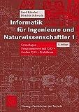 Informatik für Ingenieure und Naturwissenschaftler 1 (Viewegs Fachbücher der Technik)