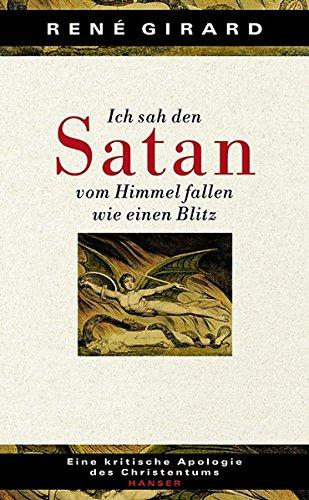 Ich sah den Satan vom Himmel fallen wie einen Blitz: Eine kritische Apologie des Christentums