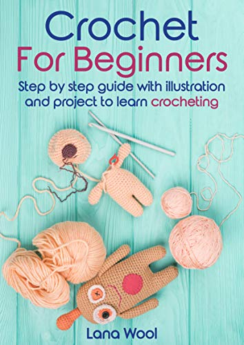 Crochet for beginners: Step by Step guide with illustration and project to learn crocheting (English Edition)