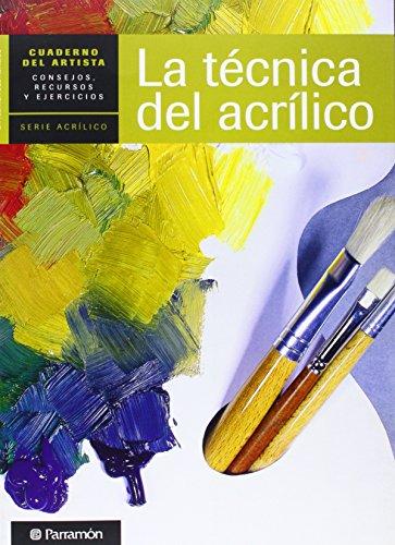 CUADERNO DEL ARTISTA, LA TECNICA DEL ACRILICO (Cuadernos del artista)