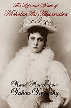The Life and Death of Nicholas and Alexandra - Annotated by [Mouchanow, Maria, Yurovsky, Yakov]