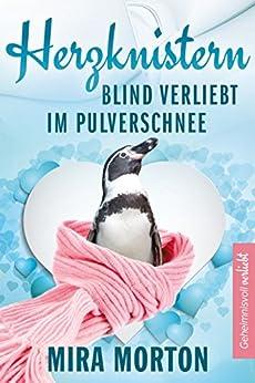 Herzknistern. Blind verliebt im Pulverschnee: Liebesroman (Geheimnisvoll verliebt 3) von [Mira Morton]