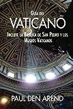 Guía del Vaticano: Incluye la Basílica de San Pedro y los Museos Vaticanos
