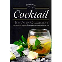 DIY Cocktails for Any Occasion: The Cocktail Party Guidebook to Learn How to Make Edible Cocktails and More (English Edition)