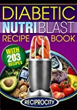 The Diabetic NutriBlast Recipe Book: 203 NutriBullet Recipes for Fighting Diabetes (Low Carb NutriBullet Diabetic Smoothies)
