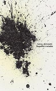 Pequeños tratados par Pascal Quignard