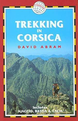 Trekking in Corsica: France Trekking Guides (includes Ajaccio, Bastia, and Calvi) 1st edition by Abram, David (2003) Paperback