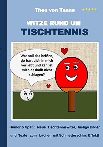 Witze rund um Tischtennis: Humor & Spaß: Neue Tischtenniswitze, lustige Bilder und Texte zum Lachen mit Schmetterschlag Effekt!