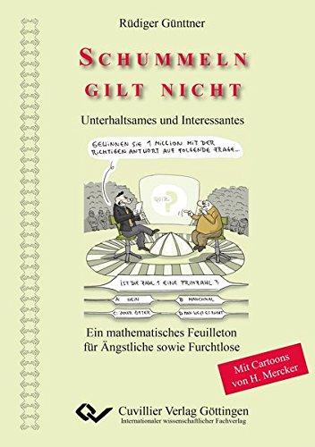 Schummeln gilt nicht: Unterhaltsames und Interessantes. Ein mathematisches Feuilleton für Ängstliche sowie Furchtlose