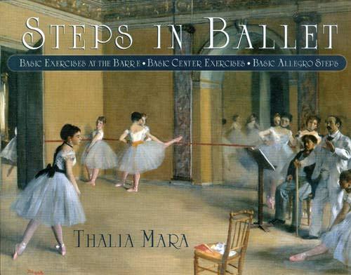 Steps in Ballet: Basic Exercises at the Barre, Basic Center Exercises, Basic Allegro Steps: Basic Exercises at the Barre, Basic Centre Exercises, Basic Allegro Steps por Thalia Mara