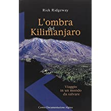 L'ombra del Kilimanjaro. Viaggio in un mondo da salvare