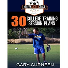 The Modern Soccer Coach: 30 College Training Session Plans