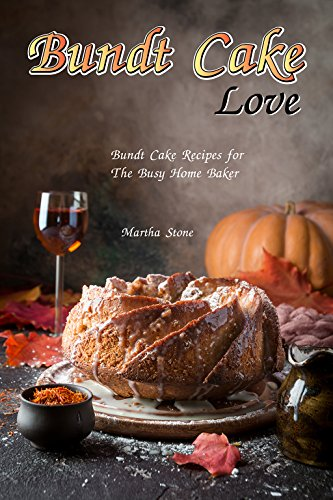 Bundt Cake Love: Bundt Cake Recipes for The Busy Home Baker (English Edition)